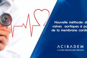 Les valves prothétiques sont maintenant remplacées par la membrane cardiaque du patient
